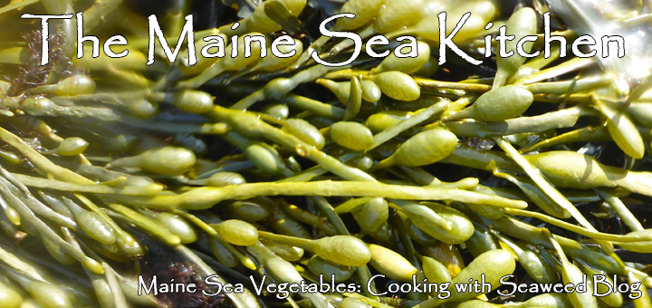 The Maine Sea Kitchen ~ Maine Sea Vegetables: Cooking with Seaweed Blog
