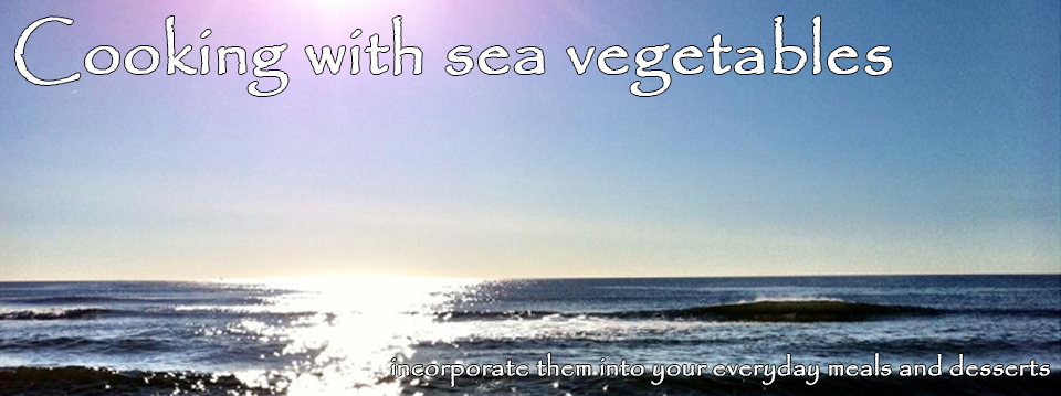 Cooking with sea vegetables: incorporate them into your everyday meals and desserts