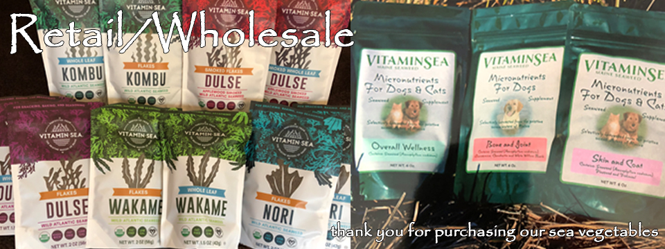 Retail/Wholesale: Thank you for purchasing our sea vegetables. VitaminSea Seaweed is a Maine business that specializes in seaweed supplements, sea vegetables, lawn and garden fertilizers, bath and body products.