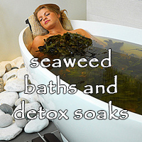 DIY Spa-like Treatments: Seaweed Baths & Detox Soaks